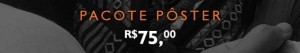 Pacote Poster - R$ 75,00